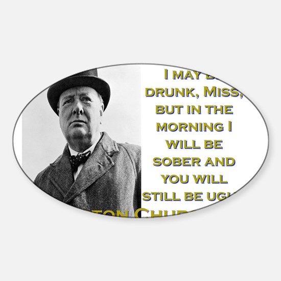 I May Be Drunk - Churchill Sticker (Oval)