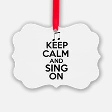 Keep Calm and Sing On Ornament