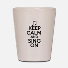 Keep Calm and Sing On Shot Glass