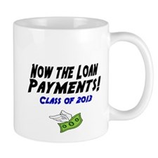 Now the loan payments! Class of 2013 Mug