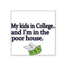 My kids in College and Im in the poor house Sticke