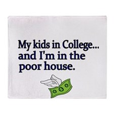 My kids in College and Im in the poor house Throw