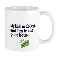 My kids in College and Im in the poor house Mug