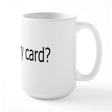 got card? Large Mug