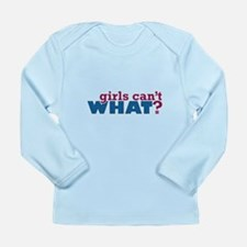 Girls Can't WHAT? Long Sleeve Infant T-Shirt