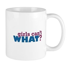Girls Can't WHAT? Mug