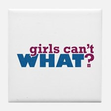 Girls Can't WHAT? Tile Coaster