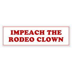 IMPEACH THE RODEO CLOWN -Bumper Bumper Sticker