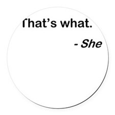 That's what she said Round Car Magnet