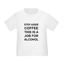 Alcohol not Coffee T-Shirt
