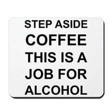 Alcohol not Coffee Mousepad
