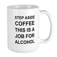 Alcohol not Coffee Mug