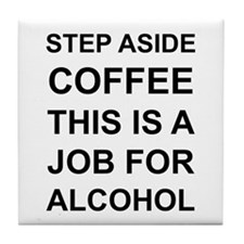 Alcohol not Coffee Tile Coaster