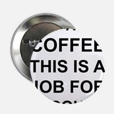 """Alcohol not Coffee 2.25"""" Button"""