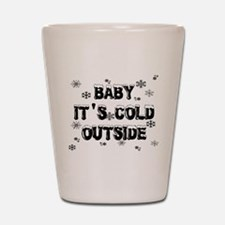 Baby, It's Cold Outside Shot Glass