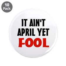 """Not April Fool 3.5"""" Button (10 pack)"""