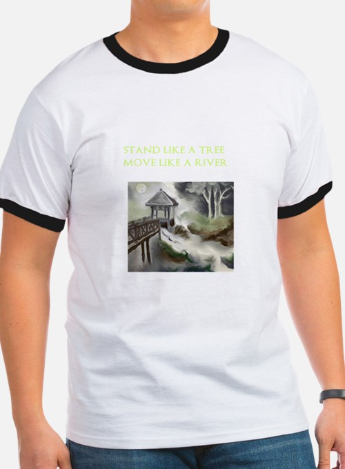 Stand Like A Tree, Move Like A River T-Shirt