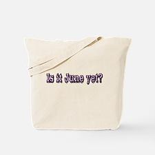 Is it June yet Tote Bag