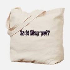 Is it May yet Tote Bag