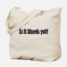 Is it March yet Tote Bag