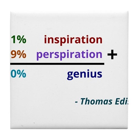 Genius is 1% inspiration and 99% perspiration Tile