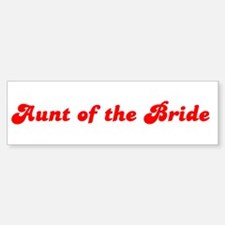 Aunt of the Bride Bumper Bumper Bumper Sticker