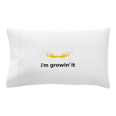 I'm Growin' It Pillow Case