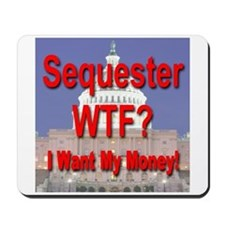 Sequester WTF? I Want My Money! Mousepad
