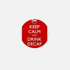 Keep Calm And Drink Decaf Mini Button