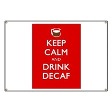 Keep Calm And Drink Decaf Banner