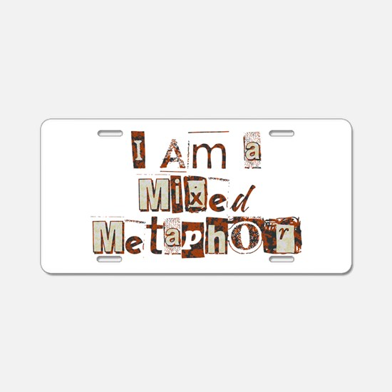 I Am a Mixed Metaphor Aluminum License Plate