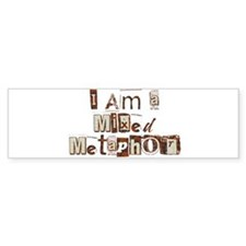 I Am a Mixed Metaphor Bumper Bumper Sticker