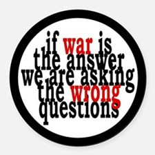 War Is The Answer To The Wrong Questions Round Car