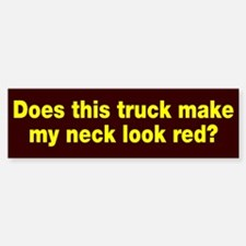 Truck Make Neck Look Red Bumper Bumper Sticker