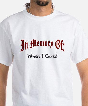 In memory of when I cared White T-Shirt