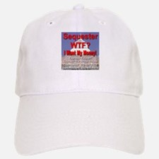 Sequester WTF? I Want My Money! Baseball Baseball Cap