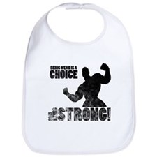 Being Weak Is A Choice Bib