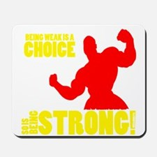 Being Weak Is A Choice 2 Mousepad