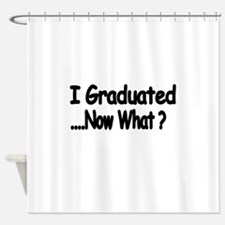 I Graduated Shower Curtain