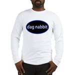 Dag nabbit Long Sleeve T-Shirt