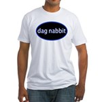 Dag nabbit Fitted T-Shirt