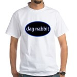 Dag nabbit White T-Shirt