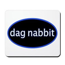 Dag nabbit Mousepad