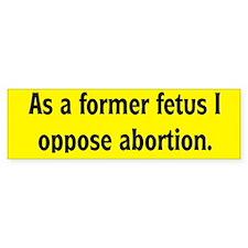 Former Fetus Oppose Abortion Bumper Bumper Sticker