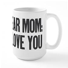 Dear Mom I Love You Mug