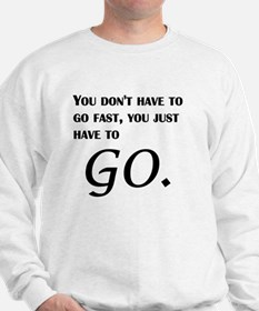 You Just Have To Go Sweatshirt