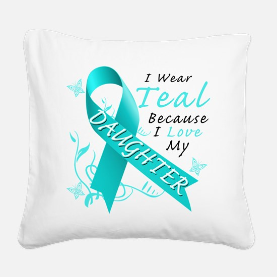 I Wear Teal Because I Love My Daughter Square Canv