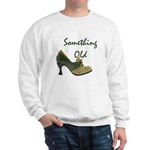 Something Old Sweatshirt