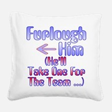 Furlough Him Square Canvas Pillow