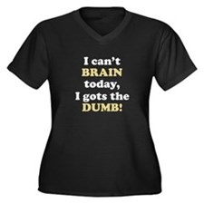 I CANT BRAIN TODAY...I GOTS THE DUMB Plus Size T-S